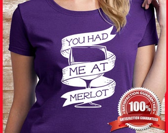 You had me at merlot, wine, tshirt. Perfect wine quote, wine lovers, gift. Awesome birthday, gift too. Funny wine quote. 100% guaranteed