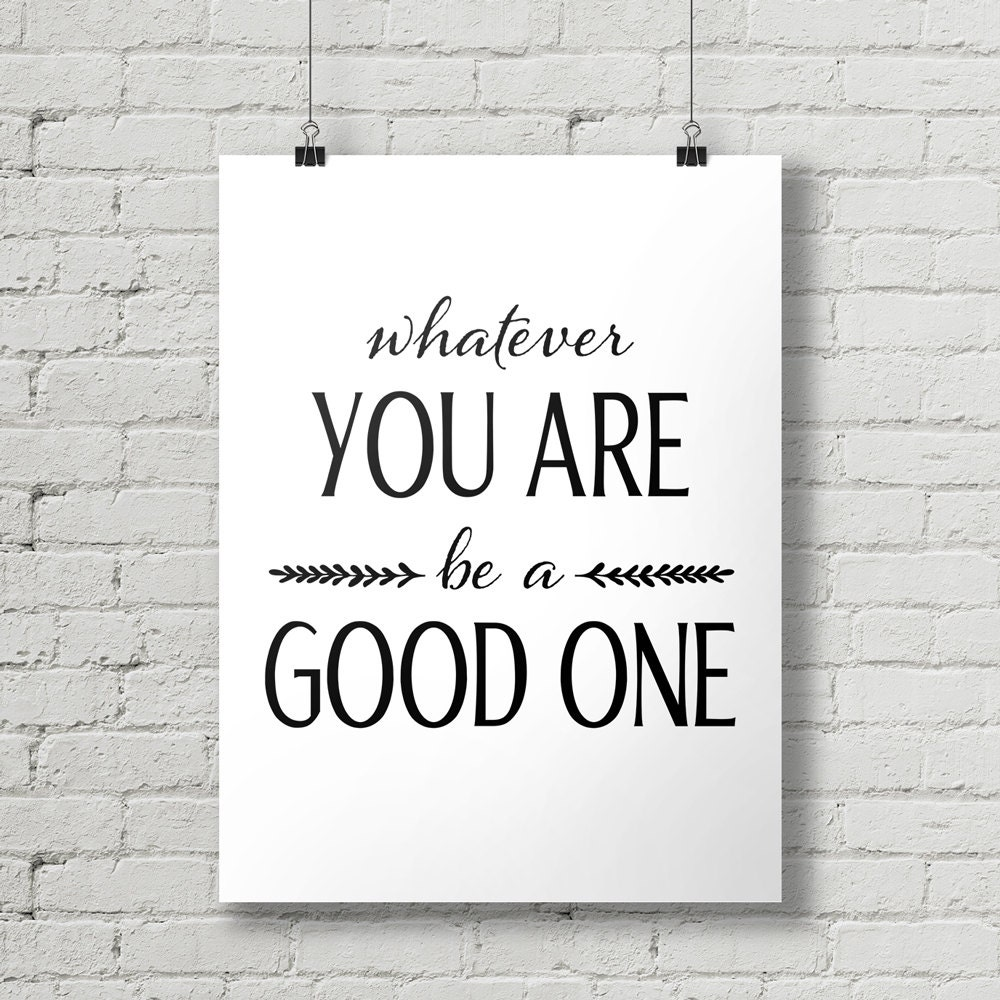 Lincoln Quote Whatever You Are Be A Good One: Whatever You Are Be A Good One Inspirational Quote