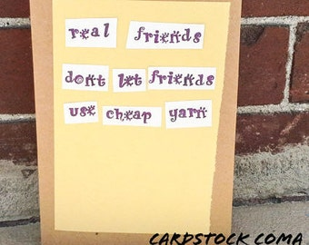 Knitting Humor, Crochet Humor, Real Friends Don't Let Friends Use Cheap Yarn, 5 X 7 Card With Envelope,  Blank Inside, Funny Just Because