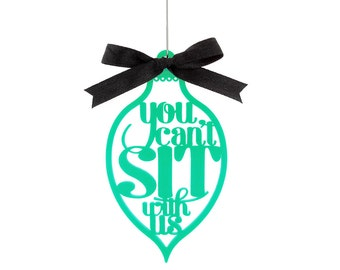 You Can't Sit With Us Ornament - Mean Girls Movie Quote -  Laser Cut Acrylic or Wood