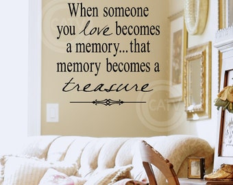 T70- When someone you love becomes a memory, that memory becomes a treasure  vinyl wall art decals lettering words sayings quote