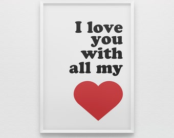 I love you with all my heart poster print, wall art, typography quote