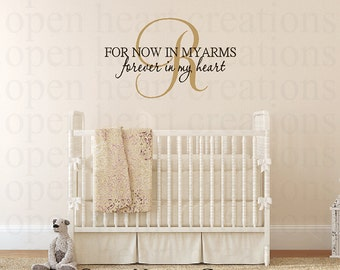 For Now in My Arms Forever in My Heart Vinyl Wall Decal - Baby Nursery Wall Decal for Girl or Boy 22h x 36w IQ0024