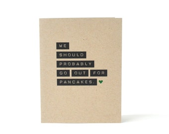 We Should Probably Go Out For Pancakes - Out For Breakfast Blank Recycled Greeting Card - Lets Go to Brunch Card - Card for Boyfriend