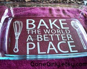 BAKE the World a BETTER PLACE -  9x13 Engraved Pyrex by Gone Girly - 3 Quart Casserole - Customization + Red Lid Free