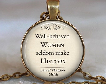 Well-behaved Women Seldom Make History quote pendant, literary pendant, quote jewelry empowerment necklace key chain key ring key fob