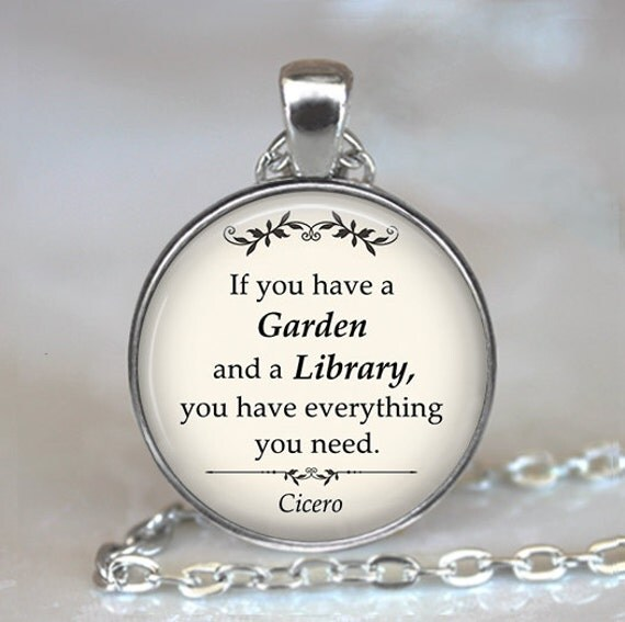 Cicero quote pendant, If you have a Garden and a Library, gardening quote pendant, book quote, librarian gift, book lover gift keychain
