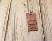 I love you more - Handmade Necklace - Hand Stamped Jewelry - Hand Stamped - Handstamped Jewelry