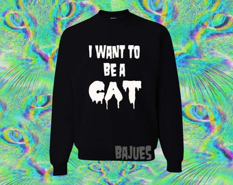 BAJUES- I Want To Be A Cat Black Sweatshirt All Sizes