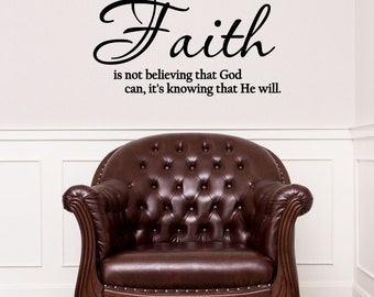 Custom Faith is not believing that God can, it's knowing that He will - Religious Vinyl Wall Art Decal, Home Decor, Faith Lettering, 23x14.9