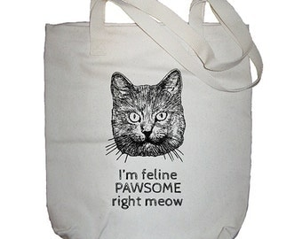 Funny Cat Bag - I'm Feline Pawsome Right Meow Market Bag - Cat Pun Tote - Made in USA - Gift Friendly