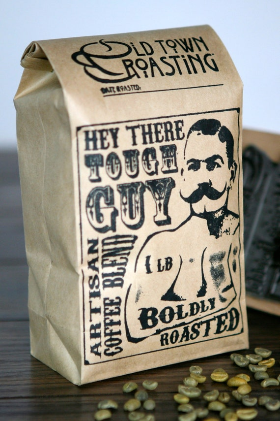 Hey There, Tough Guy  Boldy Roasted Artisan Coffee Blend
