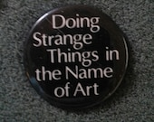 """Retro '80s Pinback Button """"Doing strange things in the name of Art"""" artist badge pin brooch"""