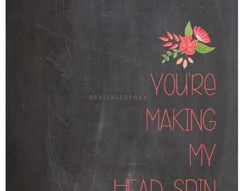 You're Making My Head Spin chalkboard digital print with floral accent