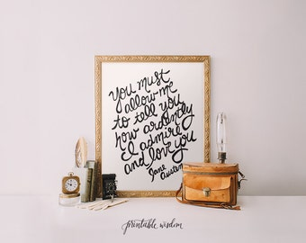Quote Print, Printable art wall decor, Inspirational Jane Austen quotes poster - You must allow me to tell you how ardently... - digital