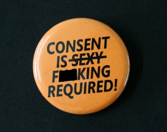 Consent Is F**king Required - Feminist Riot Grrrl Pinback Button Badge