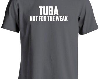 Tuba T Shirt-Tuba Not for the Weak-Tuba Shirt