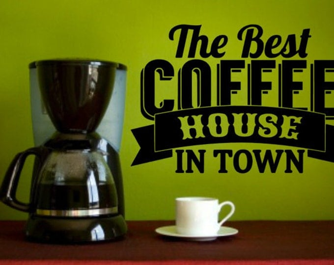 The Best Coffee House In Town - Vinyl Decal, Kitchen Decal, Home Decor Vinyl Quote, Coffee Lovers