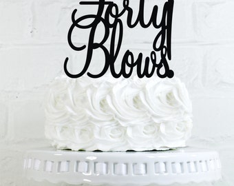 40 Blows 40th Birthday Cake Topper or Sign