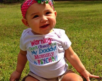 Warning: Don't Check Out My Daddy! Mommy is Psycho!! Embroidered Onesie