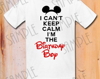Disney Mickey Mouse I can't Keep Calm I am the Birthday Boy Iron On Transfer Printable digital download Personalized Mickey Party Shirt