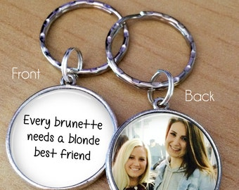 BEST FRIENDS GIFT - Every brunette needs a blonde best friend - Your Photo on one side - custom photo keychain - cute gift for best friends