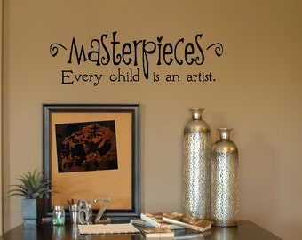 Masterpieces Every child is an artist. - Vinyl Decal - Wall Vinyl - Wall Decor - Decal - Wall Decal - masterpieces wall vinyl