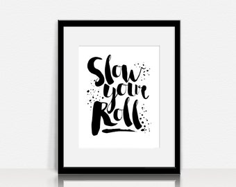 Slow Your Roll - Wall Art - Digital Instant Download