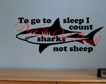 "Vinyl wall decal ""To go to sleep I count sharks not sheep"" with shark graphic .... E00124"