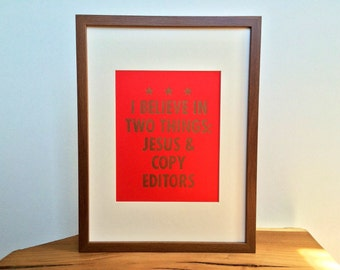 """Quote """"I believe in two things: Jesus & copy editors"""" -- red letterpress poster by OHnewsroom, 8-1/2in x 11in"""