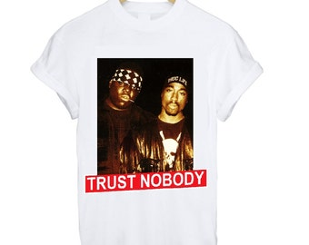 Biggie and Tupac Trust Nobody T Shirt Tee S M L XL  Biggie Smalls Notorious B.I.G Hip Hop Gangster Murder Tupac Shakur Shot Dead Hype Dope