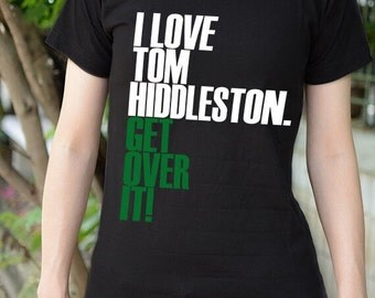I love Tom Hiddleston get over it white and green text t-shirt short sleeve -can choose V neck and color