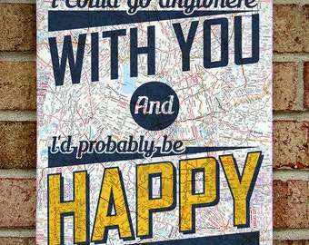 I could go anywhere with you and I'd probably be Happy - Bright Eyes - Typography Map Canvas Wall Art - First Day of My Life