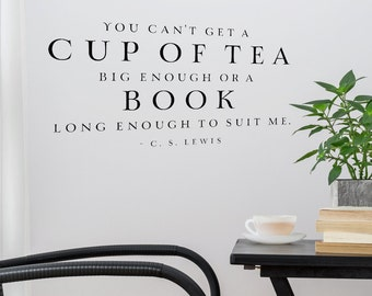 You can't get a cup of tea too big or a book... C.S. Lewis quote vinyl wall decal vinyl lettering