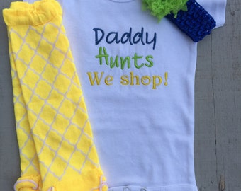 Hunting Onesie, Daddy Hunts We Shop, baby girl embroidered onesie 3 piece outfit
