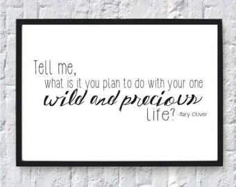 Wild and Precious Life Print- Quote Print- 5x7 Print- Wall Decor- Desk Decor- Inspirational Art