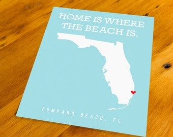 Pompano Beach, FL - Home Is Where The Beach Is - Art Print  - Your Choice of Size & Color!