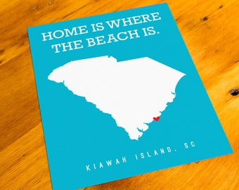 Kiawah Island, SC - Home Is Where The Beach Is - Art Print  - Your Choice of Size & Color!