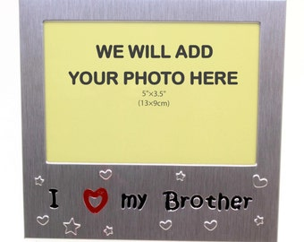 Your Own Photo In A Frame - I Love My Brother - photo frame - 5 x 3.5 inches photo size - aluminium satin silver colour- MF0070PHOTO