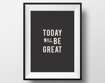 Today will be great, wall art, home decor, homewares, today quote, typographic print, inspirational quote, download, motivational