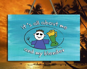 "It's All Aboout Me and My Blender Sign - 8"" x 5.5"""