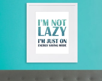 """Quote Art - """"I'm not Lazy I'm on energy saving mode"""" - Digital Print - Instant Download - Wall Art Print - Funny Quote - Printable Poster"""