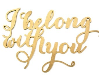 Gold Calligraphy Chair Sign, I Belong With You Love Saying, Quote, Statement