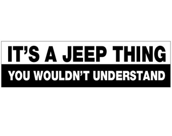 It's a Jeep Thing. You Wouldn't Understand Decal Vinyl or Magnet Bumper Sticker
