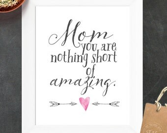 Mom you are nothing short of amazing. - INSTANT DOWNLOAD - Mother's Day Printable Inspiration Quote -- pink watercolor accent