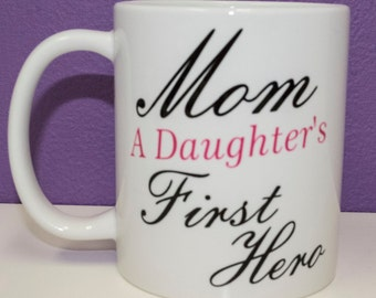 Mom, A Daughter's First Hero 15oz Coffee or Tea Mug