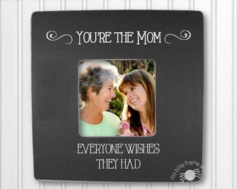Mother's Day Gift Mom Frame Gift for Mom You're The Mom Everyone Wishes They Had IBFSMAG