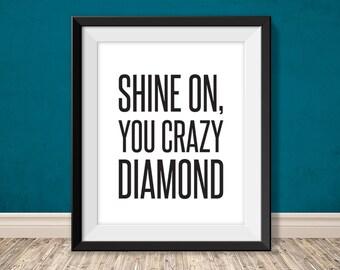 shine on, you crazy diamond // inspirational quote printable poster PDF // motivational printable sign // art print decor (straight forward)