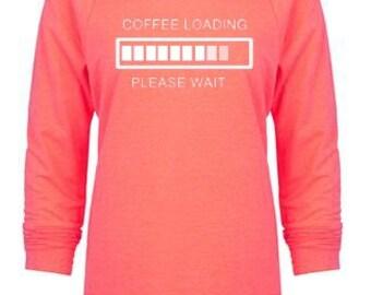 Coffee loading...sweatshirt, ladies sweatshirt, women sweatshirt, coffee addict