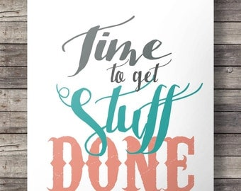 """Time to get stuff done"""" Inspirational Printable wall art  - 16x20 / 8x10 Instant download digital print"""